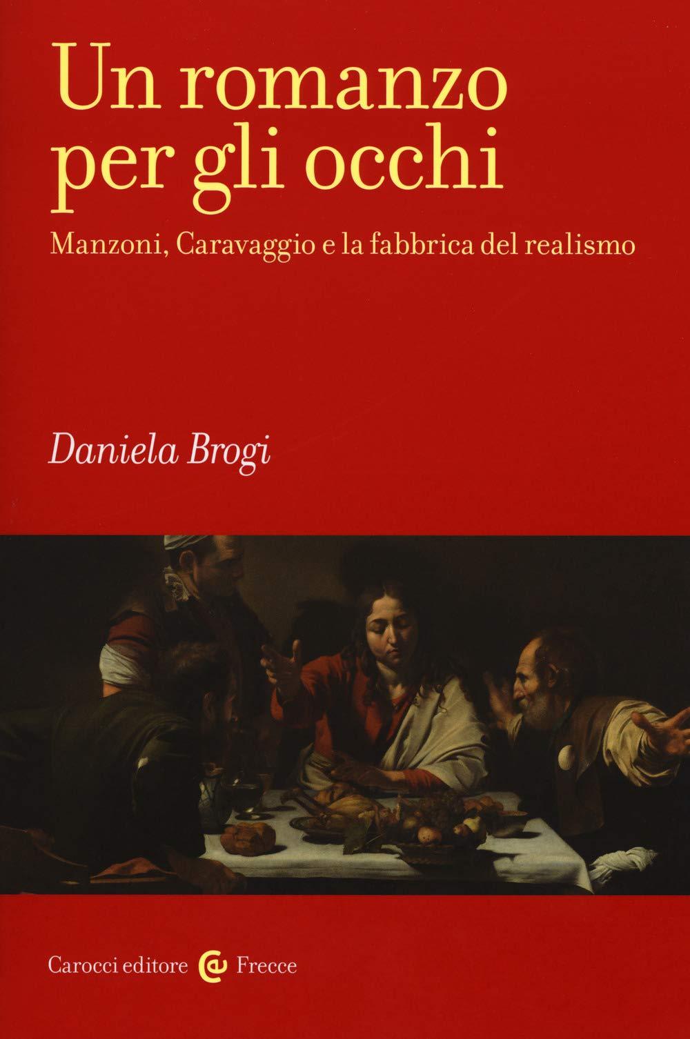 <p>La copertina del volume <em>Un romanzo per gli occhi Manzoni, Caravaggio e la fabbrica del realismo</em>, di Daniela Brogi, edito da Carocci Editore</p>