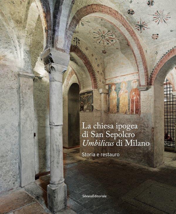 <p>La copertina del volume <em>La chiesa ipogea di San Sepolcro,</em> Umbilicus <em>di Milano. Storia e restauro</em>, a cura di Antonella Ranaldi, edito da Silvana Editoriale</p>